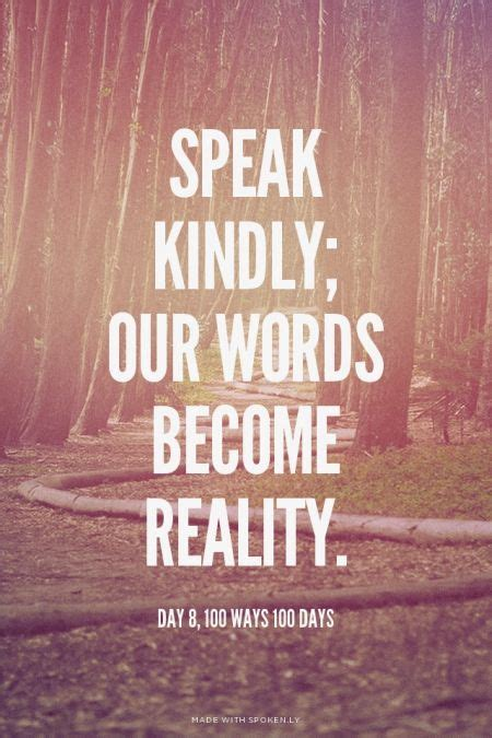 Speak kindly; our words become reality